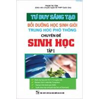 Tư Duy Sáng Tạo Bồi Dưỡng Học Sinh Giỏi THPT Chuyên Đề Sinh Học tập 1
