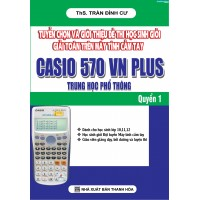 Tuyển Chọn Và Giới Thiệu Đề Thi Học Sinh Giỏi Giải Toán Trên Máy Tính Cầm Tay Casio 570 VN Plus Trung Học Phổ Thông Quyển 1