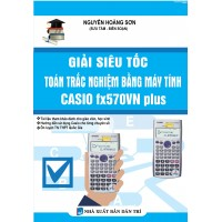 Giải Siêu Tốc Toán Trắc Nghiệm Bằng máy Tính Casio Fx570VN Plus