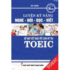 Luyện Kỹ Năng Nghe - Nói - Đọc - Viết Để Đạt Kết Quả Tốt Cho Kì Thi Toeic (Kèm CD)