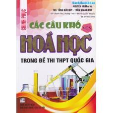 Chinh phục các câu khó môn Hóa học trong đề thi THPT Quốc gia (Tái bản 1)