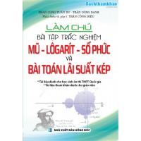Làm Chủ Bài Tập Trắc Nghiệm Mũ - Logarit - Số Phức Và Bài Toán Lãi Suất Kép