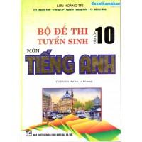 Bộ đề thi tuyển sinh vào lớp 10 môn Tiếng Anh (Tái bản 2)