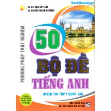 50 Bộ đề tiếng anh - phương pháp trắc nghiệm (Tái bản 1 - 2018)